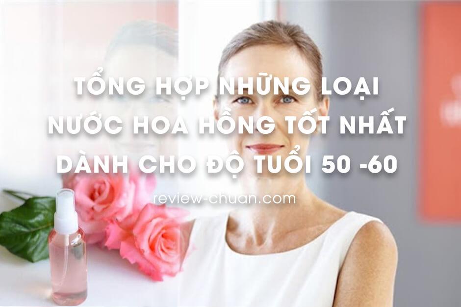Top 10 những loại nước hoa hồng dành cho 50 đến 60 tuổi tốt nhất