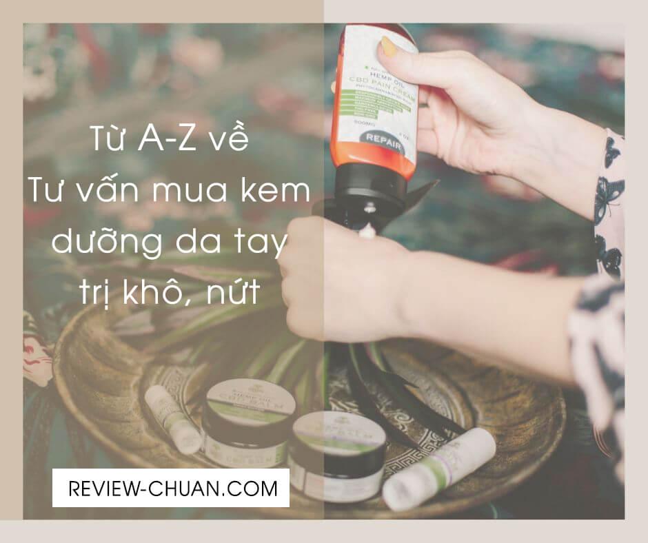 Từ A - Z Cách dưỡng da tay | Kem dưỡng da tay khô nứt tốt nhất