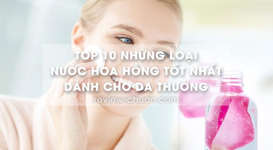 Top 10 những loại nước hoa hồng tốt nhất cho da thường